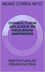 Baixar CONSULTORIA APLICADA ÀS PEQUENAS EMPRESAS: REESTRUTURAÇÃO ORGANIZACIONAL pdf, epub, eBook