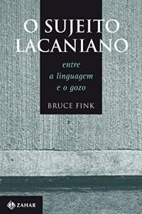 Baixar O Sujeito Lacaniano: Entre a linguagem e o gozo pdf, epub, ebook