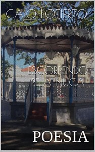 Baixar ESCORRENDO PELA NUCA: POESIA pdf, epub, eBook