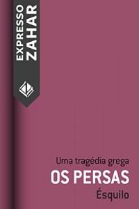 Baixar Os persas: Uma tragédia grega pdf, epub, ebook