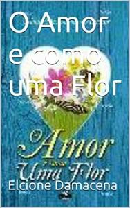 Baixar O Amor e como uma Flor pdf, epub, eBook