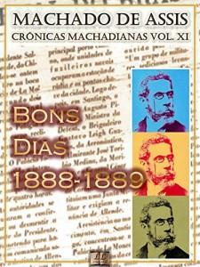 """Baixar Bons Dias (1888-1889) [Ilustrado, Notas e Índice Ativo] [Com Biografia, Críticas e Análises] (Publicado originalmente na """"Gazeta de Notícias""""): Crônicas (Crônicas de Machado de Assis Livro 11) pdf, epub, eBook"""