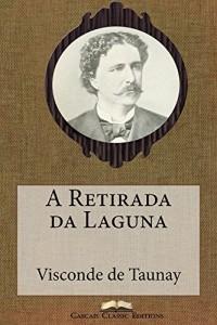 Baixar A Retirada da Laguna (Com índice activo) (Grandes Clássicos Luso-Brasileiros Livro 38) pdf, epub, eBook