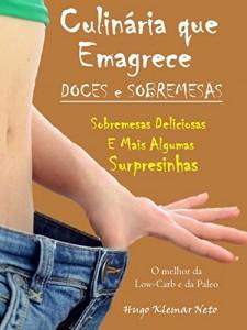 Baixar Culinária que Emagrece – Doces e Sobremesas: Sobremesas Deliciosas e Mais Algumas Surpresinhas pdf, epub, ebook
