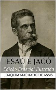 Baixar Esaú e Jacó (Edição Especial Ilustrada): Com biografia do autor e índice activo pdf, epub, eBook