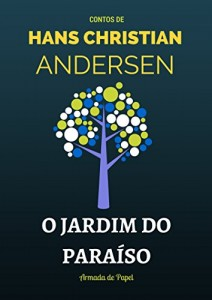Baixar O Jardim do Paraíso (Contos de Hans Christian Andersen Livro 11) pdf, epub, ebook