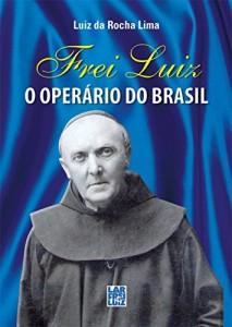 Baixar Frei Luiz – O Operário do Brasil pdf, epub, eBook