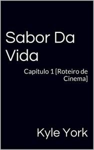 Baixar Sabor Da Vida: Capítulo 1 [Roteiro de Cinema] (Sabor Da Vida [Roteiro de Cinema]) pdf, epub, eBook