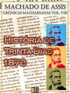 """Baixar História dos Trinta Dias (1878) [Ilustrado, Notas e Índice Ativo] [Com Biografia, Críticas e Análises] (Publicado originalmente na """"Ilustração Brasileira""""): Crônicas (Crônicas de Machado de Assis) pdf, epub, eBook"""