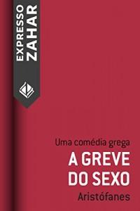 Baixar A greve do sexo (Lisístrata): Uma comédia grega pdf, epub, ebook