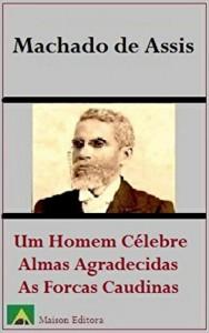 Baixar Um Homem Célebre, Almas Agradecidas e As Forcas Caudinas (Ilustrado) (Literatura Língua Portuguesa) pdf, epub, eBook