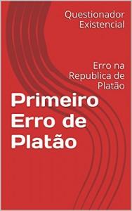 Baixar Primeiro Erro de Platão: Erro na Republica de Platão (Erros de Platão Livro 1) pdf, epub, eBook