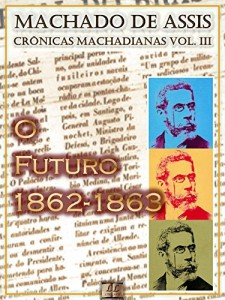 """Baixar O Futuro (1862-1863) [Ilustrado, Notas e Índice Ativo] [Com Biografia, Críticas e Análises] (Publicado originalmente em """"O Futuro""""): Crônicas (Crônicas de Machado de Assis) pdf, epub, eBook"""