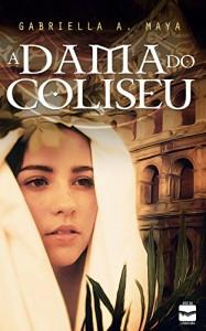Baixar A DAMA DO COLISEU: Ficção histórica, Júlio César pdf, epub, eBook