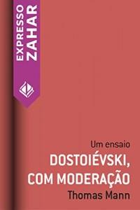 Baixar Dostoiévski, com moderação: Um ensaio pdf, epub, ebook