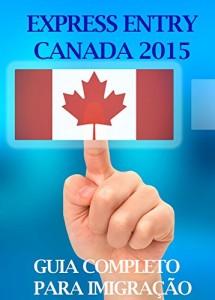 Baixar GUIA EXPRESS ENTRY CANADA 2015: Passo-a-passo completo para quem quer imigrar ao Canadá pdf, epub, eBook