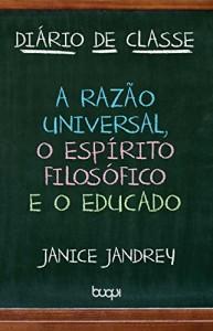 Baixar Diário de classe: a razão universal, o espírito filosófico e o educado pdf, epub, ebook