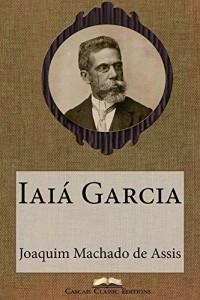Baixar Iaiá Garcia (Edição Especial Ilustrada): Com biografia do autor e índice activo (Grandes Clássicos Luso-Brasileiros Livro 14) pdf, epub, ebook