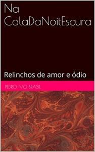 Baixar Na CalaDaNoitEscura: Relinchos de amor e ódio (Relinchos de um cavalo trilingue Livro 2) pdf, epub, eBook