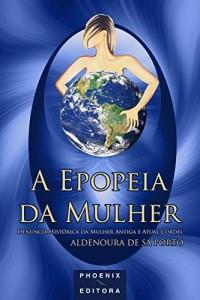 Baixar A EPOPEIA DA MULHER: Denúncia Histórica da Mulher Antiga e Atual Cordel pdf, epub, eBook