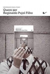 Baixar Quero ser Reginaldo Pujol Filho pdf, epub, eBook