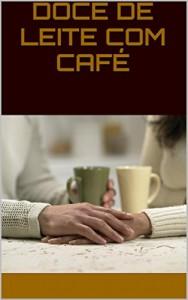 Baixar Doce de Leite com Café pdf, epub, ebook