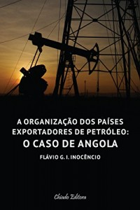 Baixar A Organização de Países Exportadores de Petróleo: O Caso de Angola pdf, epub, eBook
