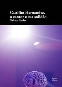 Baixar Castilho Hernandez, o cantor e sua solidão (Formas Breves) pdf, epub, ebook
