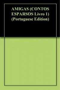 Baixar AMIGAS (CONTOS ESPARSOS Livro 1) pdf, epub, ebook