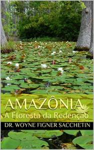 Baixar AMAZÔNIA: A Floresta da Redenção pdf, epub, eBook