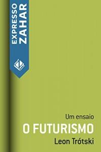 Baixar O futurismo: Um ensaio pdf, epub, ebook