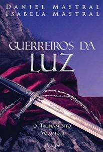 Baixar GUERREIROS DA LUZ – O TREINAMENTO pdf, epub, ebook