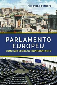 Baixar Parlamento Europeu – Como Ser Eleita Ou Representante pdf, epub, eBook
