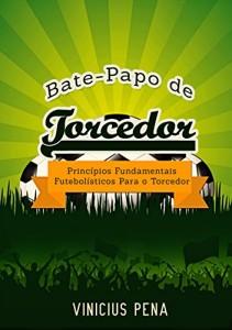 Baixar Bate-papo de torcedor: Princípios fundamentais futebolísticos para o torcedor pdf, epub, eBook