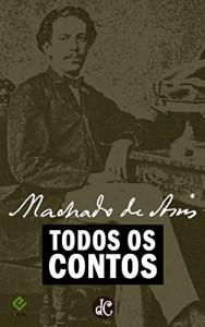 Baixar Todos os Contos de Machado de Assis: As histórias de folhetim e as coletâneas de contos [nova ortografia] [índice ativo] pdf, epub, ebook