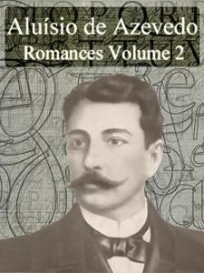 Baixar Romances de Aluísio de Azevedo – Volume II (Literatura Brasileira) pdf, epub, ebook