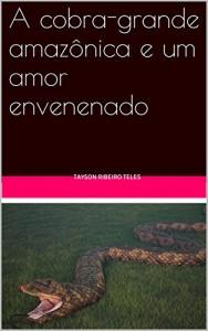 Baixar A cobra-grande amazônica e um amor envenenado pdf, epub, ebook