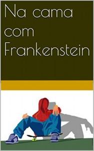 Baixar Na cama com Frankenstein pdf, epub, eBook