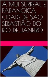 Baixar A MUI SURREAL E PARANOICA CIDADE DE SÃO SEBASTIÃO DO RIO DE JANEIRO pdf, epub, eBook