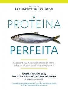 Baixar A Proteína Perfeita: Guia para os amantes de peixes de como salvar os oceanos e alimentar o planeta pdf, epub, ebook
