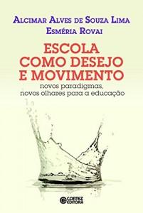 Baixar Escola como desejo e movimento: novos paradigmas, novos olhares para a educação pdf, epub, ebook