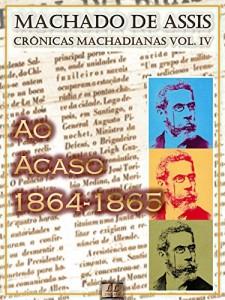 Baixar Ao Acaso (1864-1865) [Ilustrado, Notas e Índice Ativo] [Com Biografia, Críticas e Análises]: Crônicas (Crônicas de Machado de Assis) pdf, epub, eBook