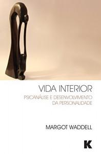 Baixar Vida Interior: Psicanalise e Desenvolvimento da Personalidade pdf, epub, ebook