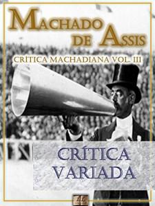 Baixar Crítica Variada [Ilustrado, Notas, Índice Ativo, Com Biografia, Críticas e Análises] – Crítica Machadiana Vol. III: Crítica pdf, epub, ebook