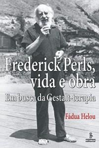 Baixar Frederick Perls, vida e obra pdf, epub, ebook