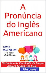 Baixar A Pronúncia do Inglês Americano – com todas as 1.000 regras da fonologia inglesa pdf, epub, ebook