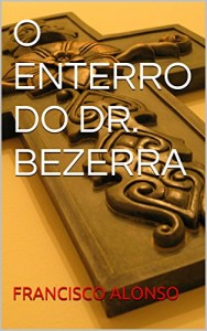 Baixar O ENTERRO DO DR. BEZERRA (A MORTE DO DR. BEZERRA) pdf, epub, eBook