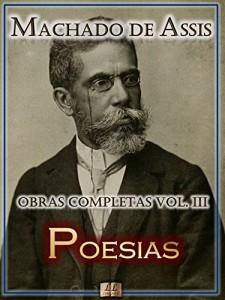 Baixar Poesias de Machado de Assis – Obras Completas  [Ilustrado, Notas, Biografia com Análises e Críticas] – Vol. III: Poesia (Obras Completas de Machado de Assis Livro 3) pdf, epub, eBook