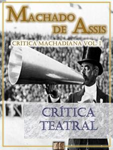 Baixar Crítica Teatral [Ilustrado, Notas, Índice Ativo, Com Biografia, Críticas e Análises] – Crítica Machadiana Vol. I: Crítica pdf, epub, ebook
