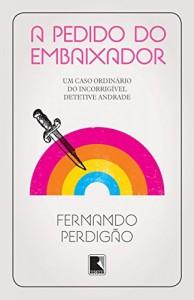 Baixar A pedido do embaixador: Um caso ordinário do incorrigível detetive Andrade pdf, epub, ebook